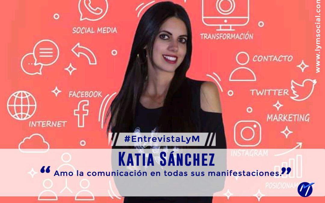 Katia Sánchez: Amo la comunicación en todas sus manifestaciones.