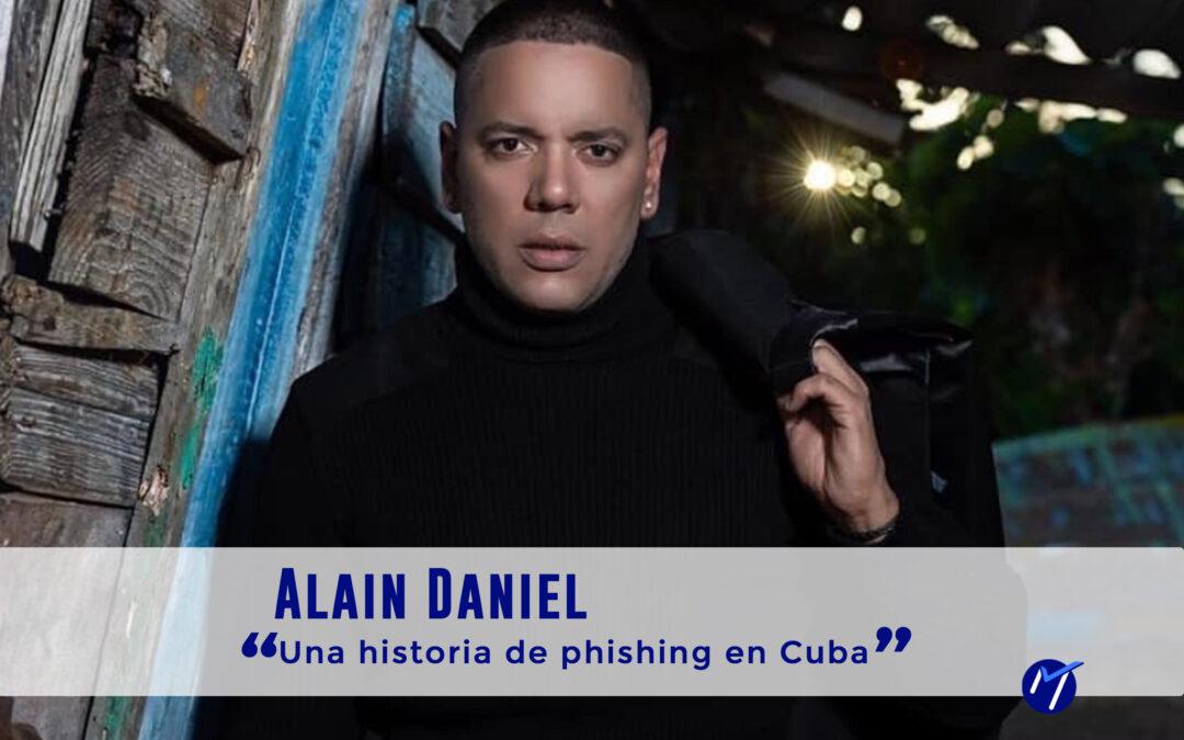 Alain Daniel: una historia de phishing en Cuba