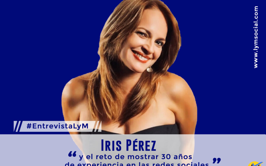 Iris Pérez y el reto de mostrar 30 años de experiencia en las redes sociales
