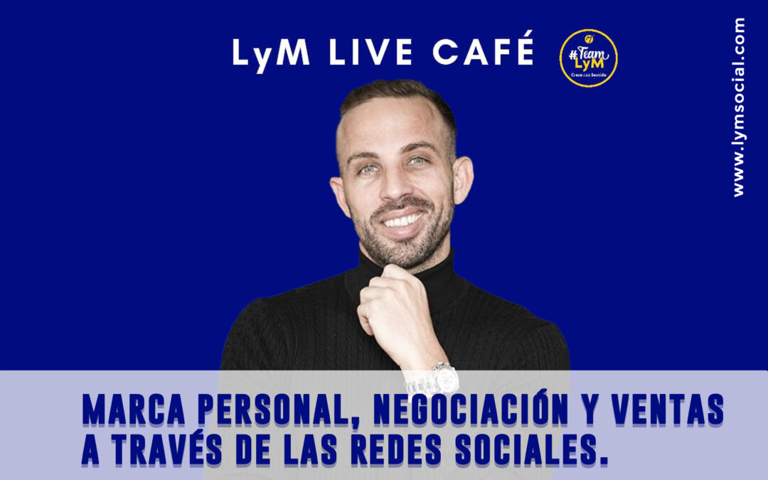 LyM Live Café con Salvador de la Torriente: marca personal, negociar y vender en redes sociales.