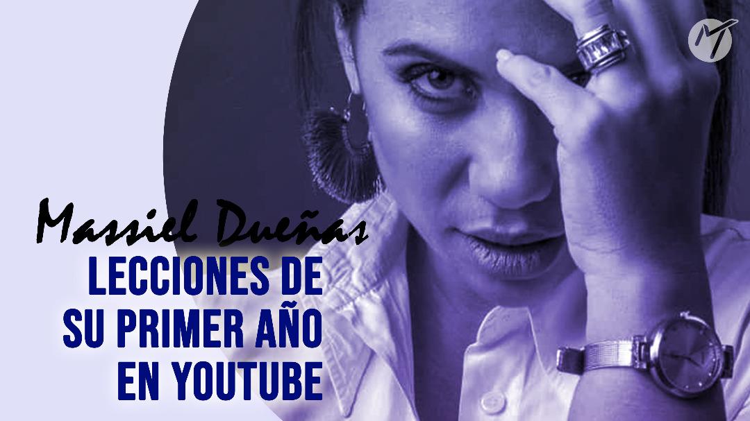 Massiel Dueñas: Las lecciones de su primer año en YouTube