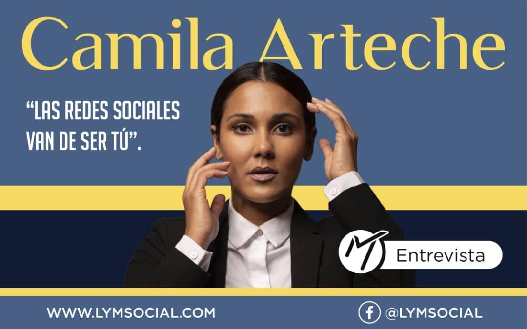 """Camila Arteche: """"Las redes sociales van de ser tú"""""""