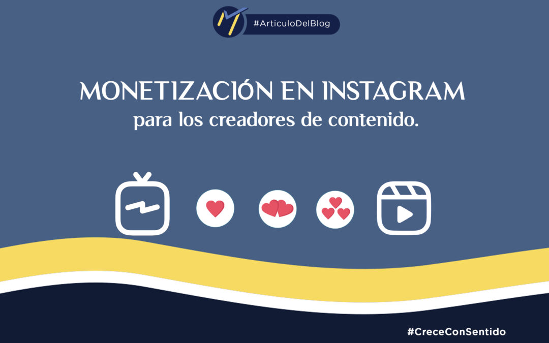 Lives, IGTV y Reels, 3 opciones de monetización en Instagram para los creadores de contenido.