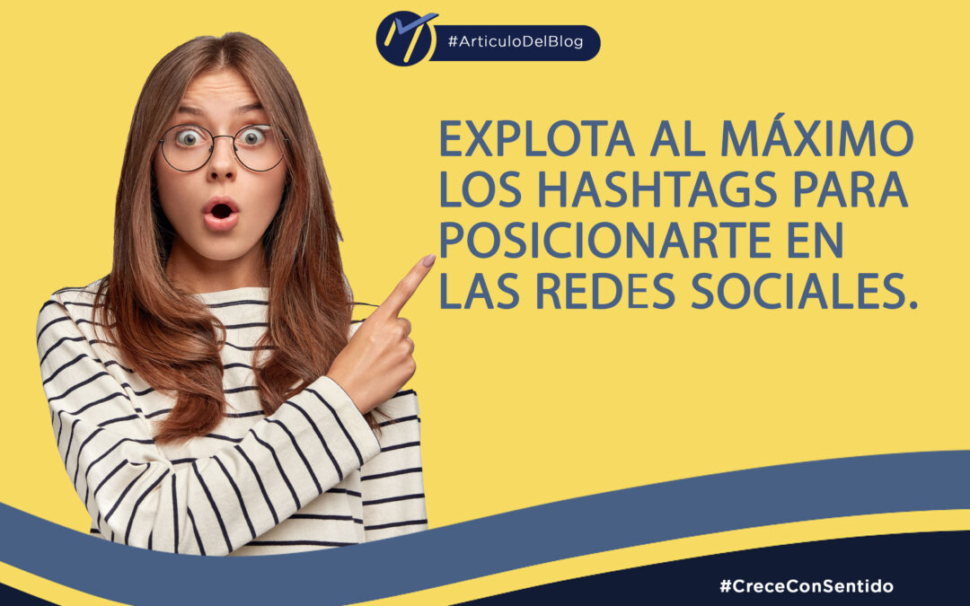 Explota al máximo los Hashtags (#) para tu posicionamiento en las redes sociales.